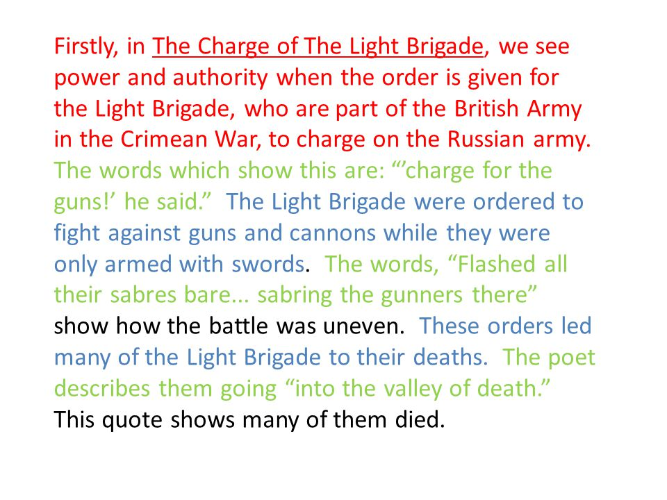 Firstly, in The Charge of The Light Brigade, we see power and authority when the order is given for the Light Brigade, who are part of the British Army in the Crimean War, to charge on the Russian army.
