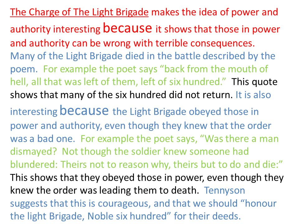 The Charge of The Light Brigade makes the idea of power and authority interesting because it shows that those in power and authority can be wrong with terrible consequences.