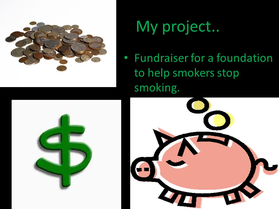 My project.. Fundraiser for a foundation to help smokers stop smoking.