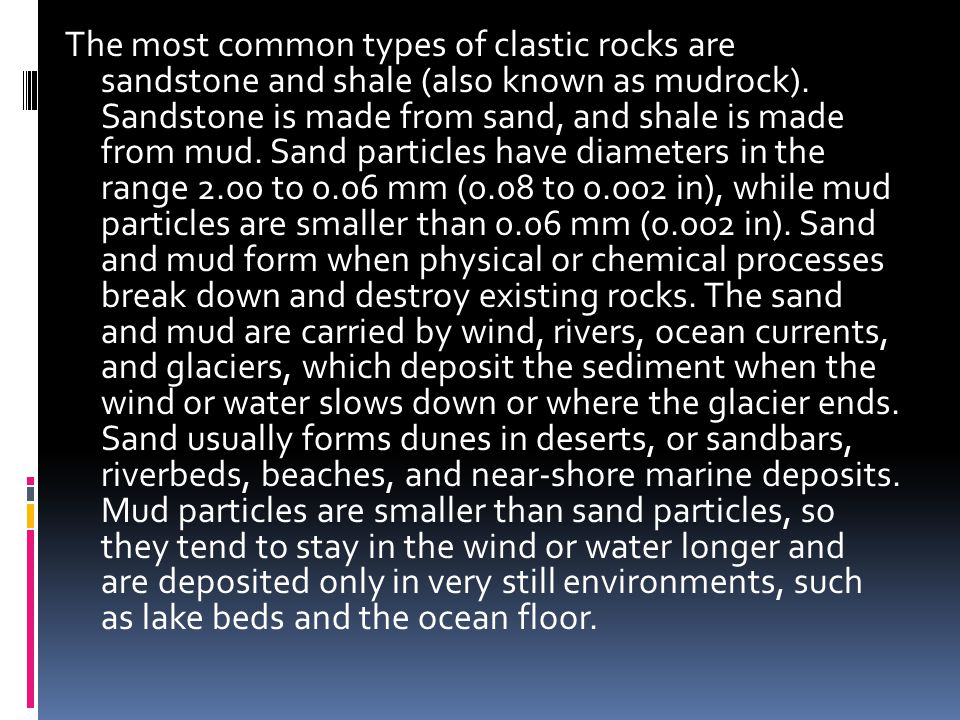 The most common types of clastic rocks are sandstone and shale (also known as mudrock).