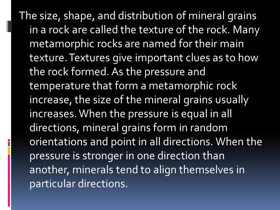The size, shape, and distribution of mineral grains in a rock are called the texture of the rock.