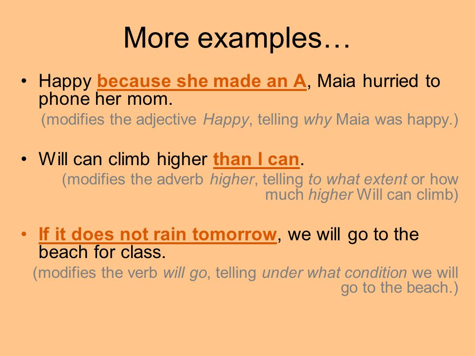 More examples… Happy because she made an A, Maia hurried to phone her mom. (modifies the adjective Happy, telling why Maia was happy.)