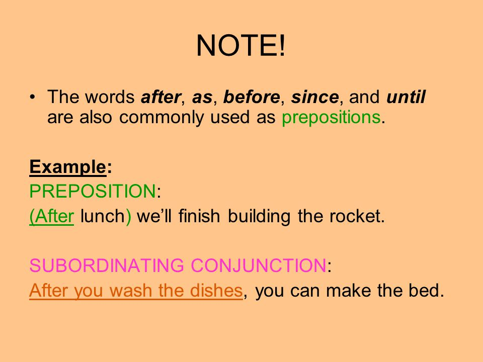NOTE! The words after, as, before, since, and until are also commonly used as prepositions. Example:
