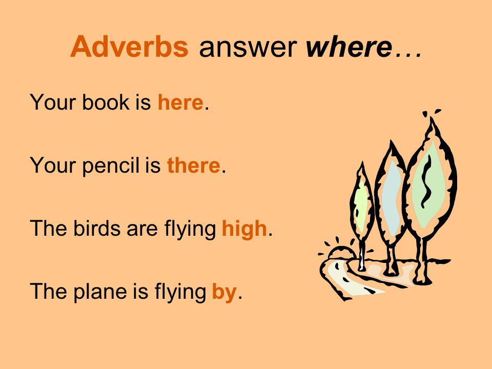 Adverbs answer where… Your book is here. Your pencil is there.