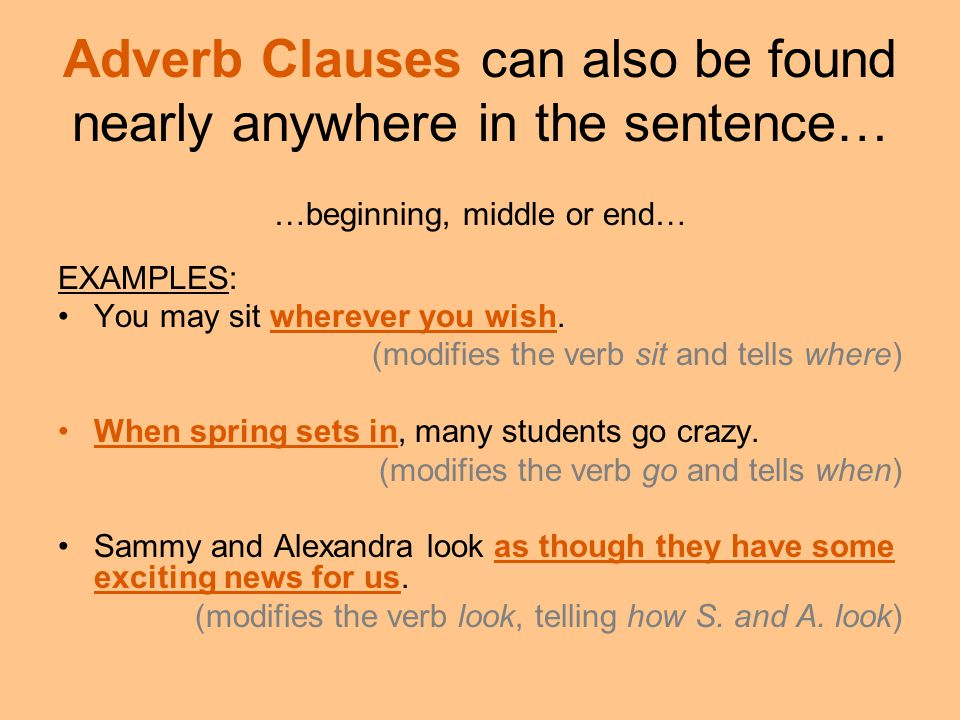 Adverb Clauses can also be found nearly anywhere in the sentence…