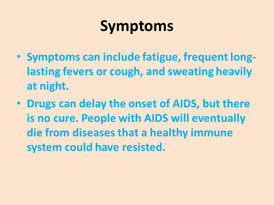 Symptoms Symptoms can include fatigue, frequent long-lasting fevers or cough, and sweating heavily at night.