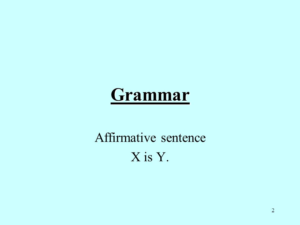Affirmative sentence X is Y.