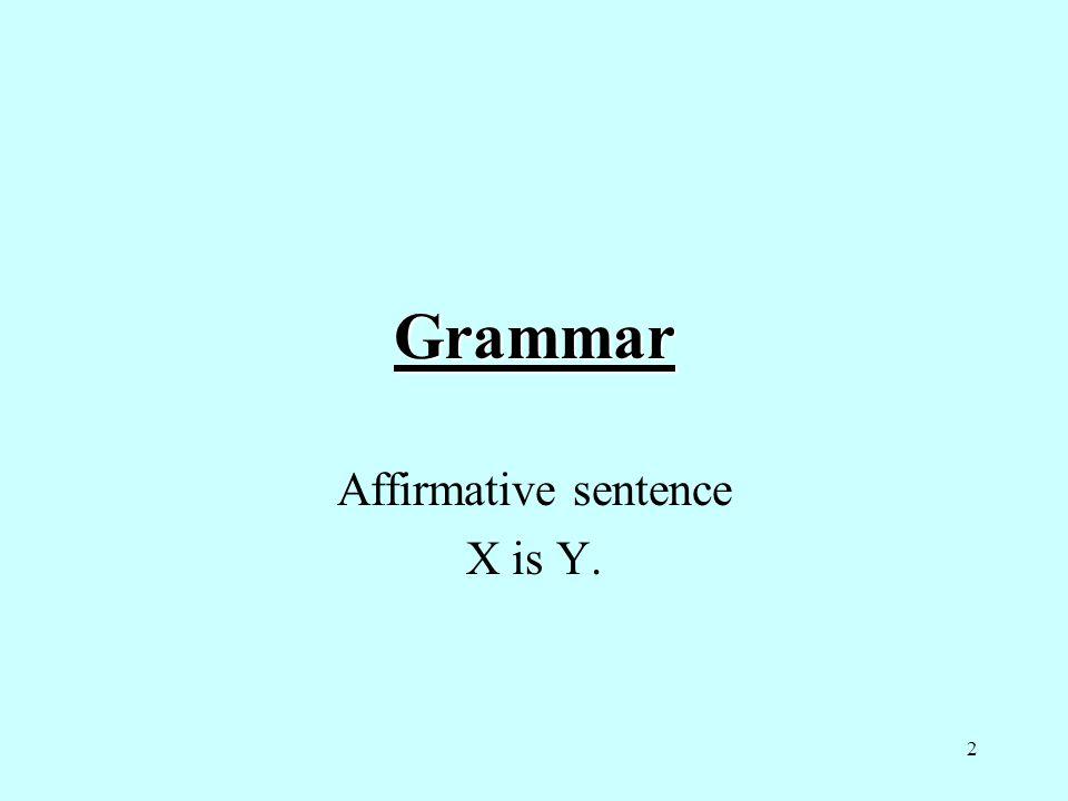 Affirmative sentence X is Y.