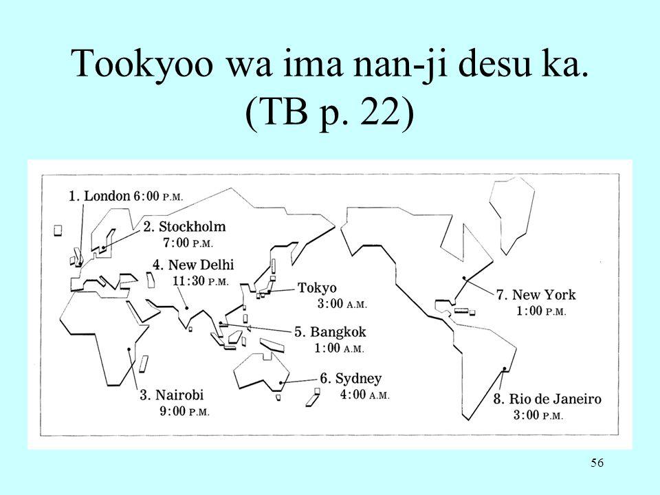 Tookyoo wa ima nan-ji desu ka. (TB p. 22)