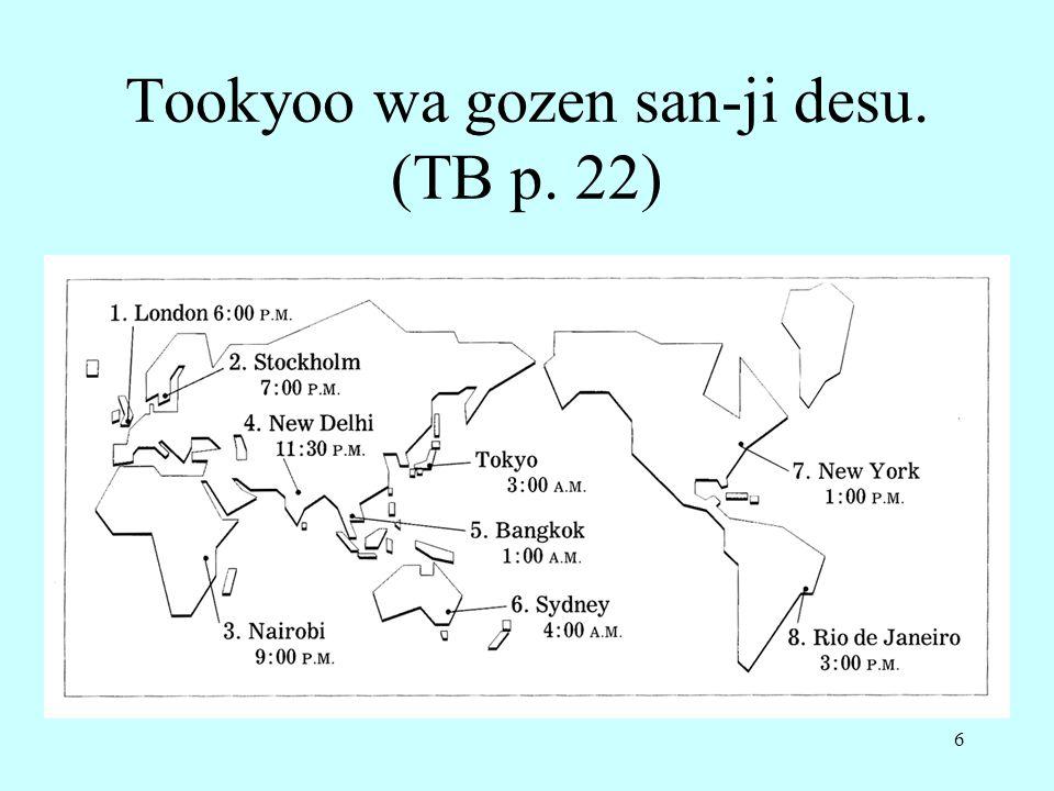 Tookyoo wa gozen san-ji desu. (TB p. 22)