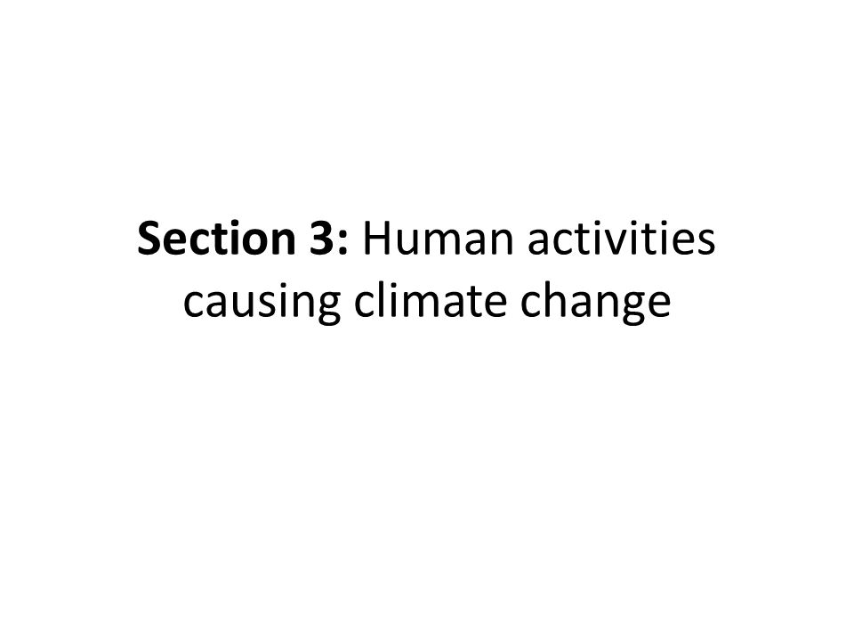 Section 3: Human activities causing climate change