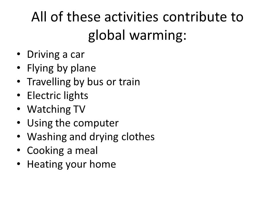 All of these activities contribute to global warming: