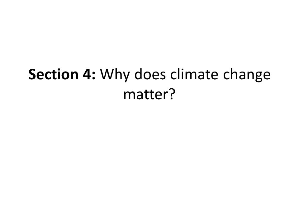 Section 4: Why does climate change matter