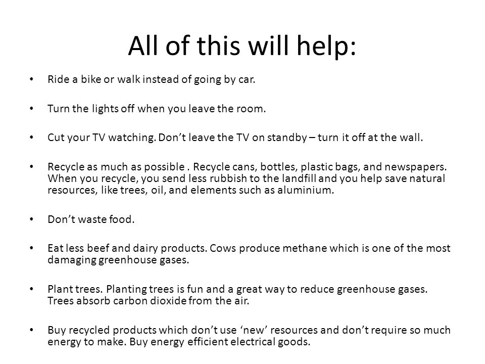 All of this will help: Ride a bike or walk instead of going by car.