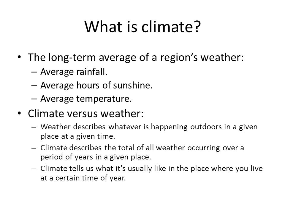 What is climate The long-term average of a region's weather: