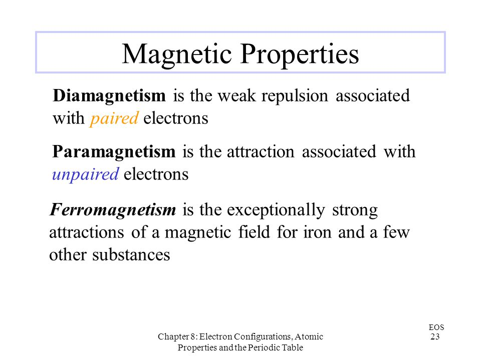 Magnetic Properties Diamagnetism is the weak repulsion associated with paired electrons.