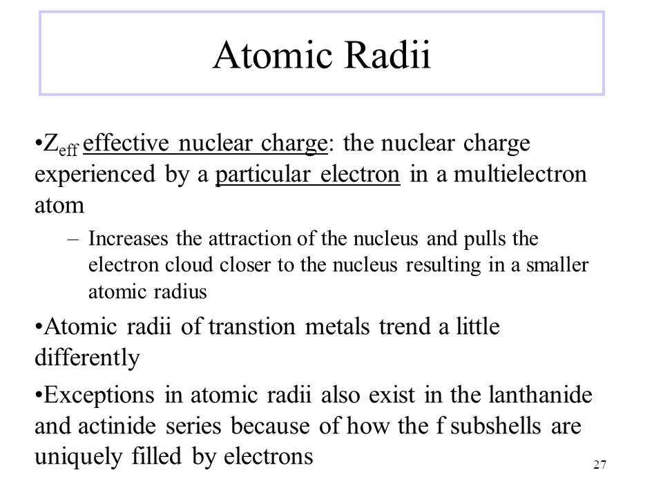 Atomic Radii Zeff effective nuclear charge: the nuclear charge experienced by a particular electron in a multielectron atom.
