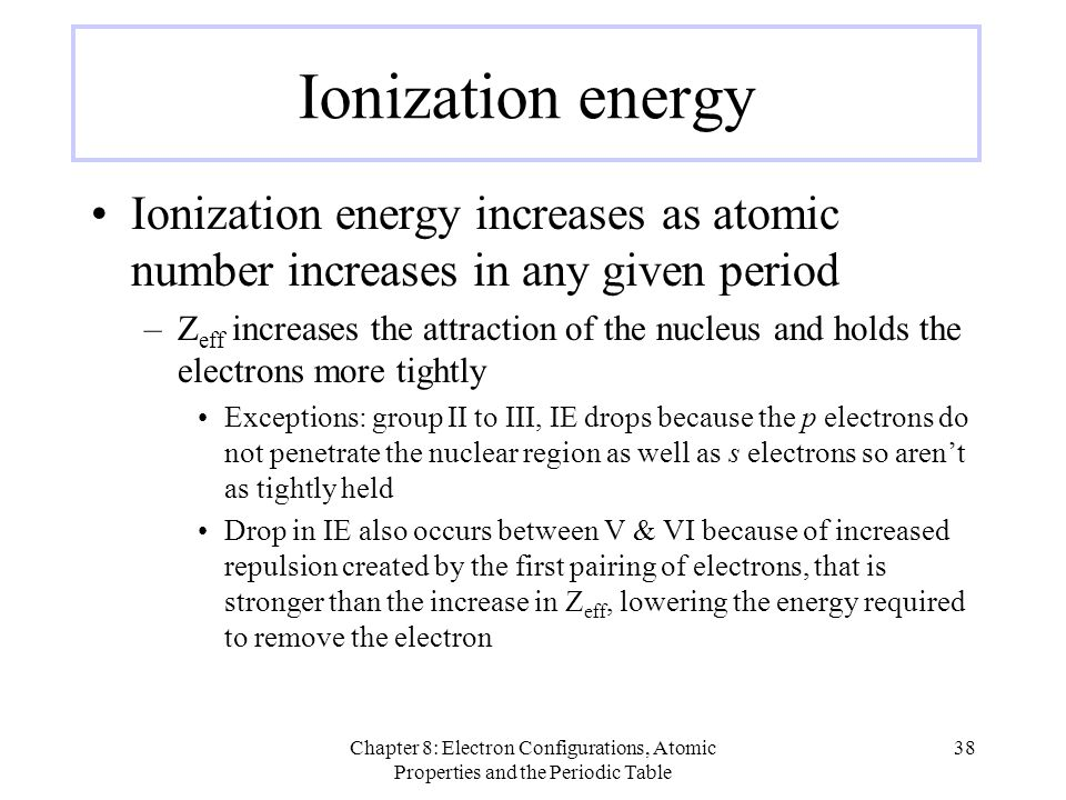 Ionization energy Ionization energy increases as atomic number increases in any given period.
