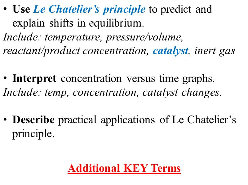 Use Le Chatelier's principle to predict and explain shifts in equilibrium.