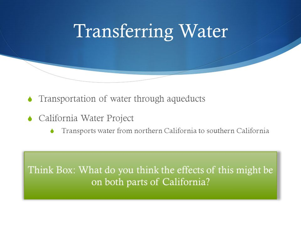 Transferring Water Transportation of water through aqueducts. California Water Project.