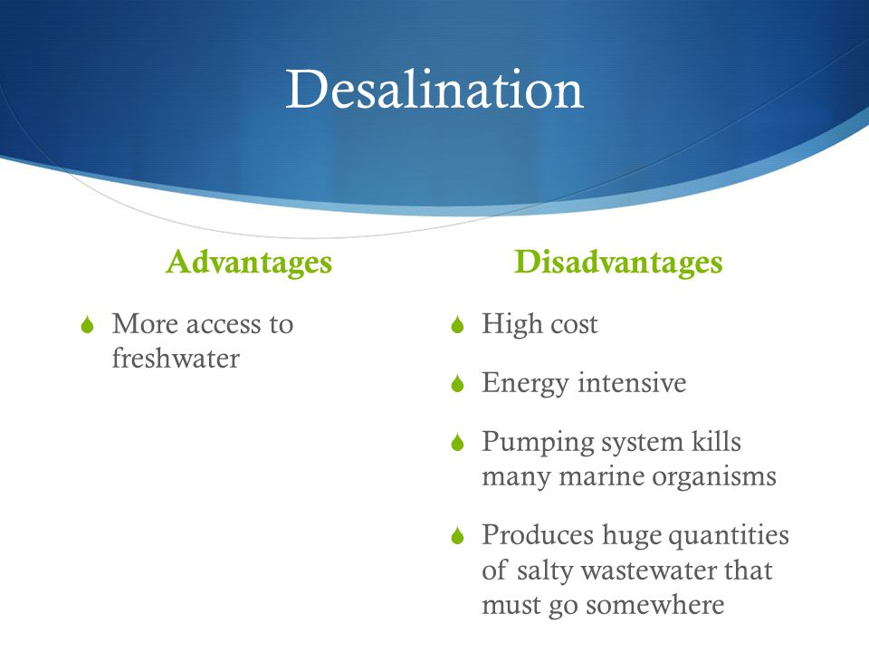 Desalination Advantages Disadvantages More access to freshwater