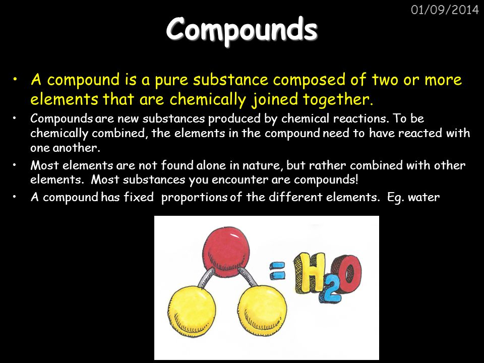 06/04/2017 Compounds. A compound is a pure substance composed of two or more elements that are chemically joined together.