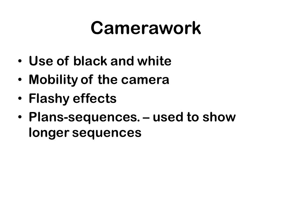 Camerawork Use of black and white Mobility of the camera