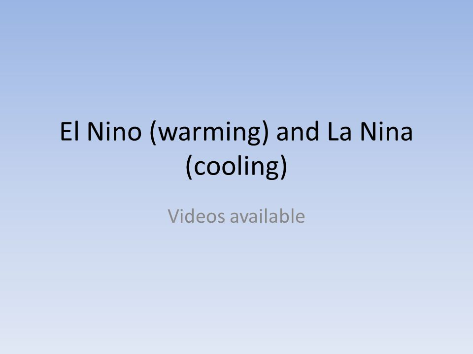 El Nino (warming) and La Nina (cooling)