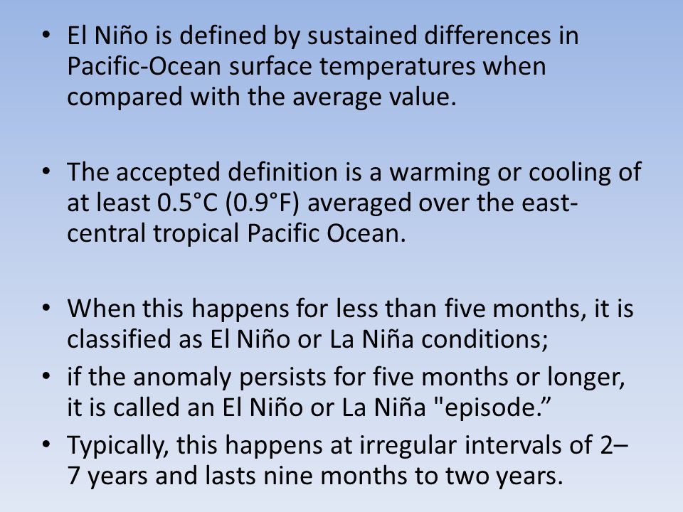 El Niño is defined by sustained differences in Pacific-Ocean surface temperatures when compared with the average value.