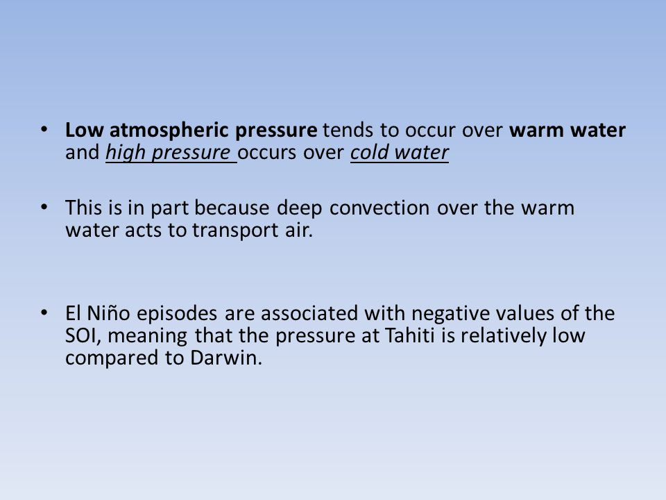 Low atmospheric pressure tends to occur over warm water and high pressure occurs over cold water