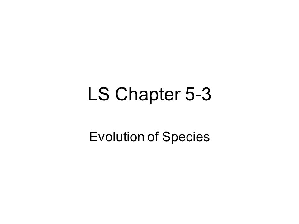 LS Chapter 5-3 Evolution of Species