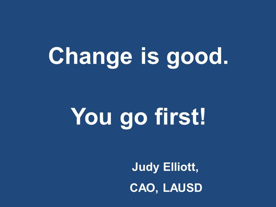 Change is good. You go first!