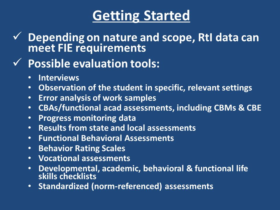 Getting Started Depending on nature and scope, RtI data can meet FIE requirements. Possible evaluation tools:
