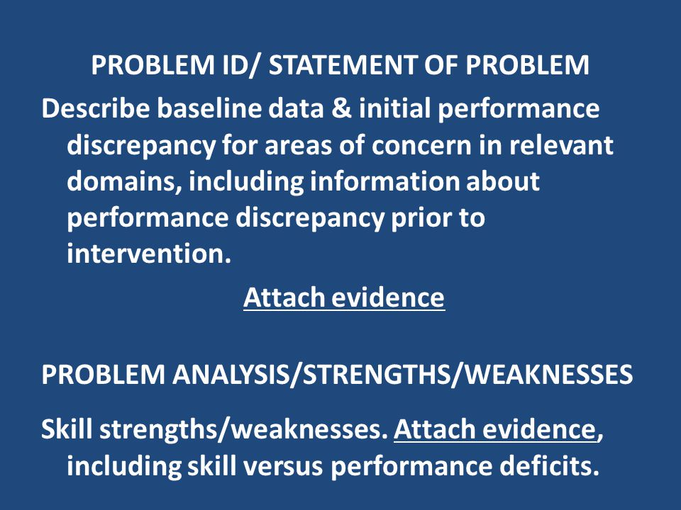 PROBLEM ID/ STATEMENT OF PROBLEM Describe baseline data & initial performance discrepancy for areas of concern in relevant domains, including information about performance discrepancy prior to intervention.