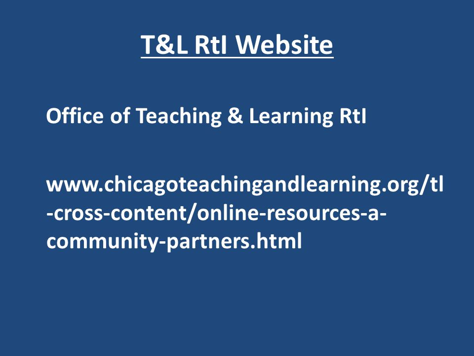 T&L RtI Website Office of Teaching & Learning RtI www.chicagoteachingandlearning.org/tl-cross-content/online-resources-a-community-partners.html