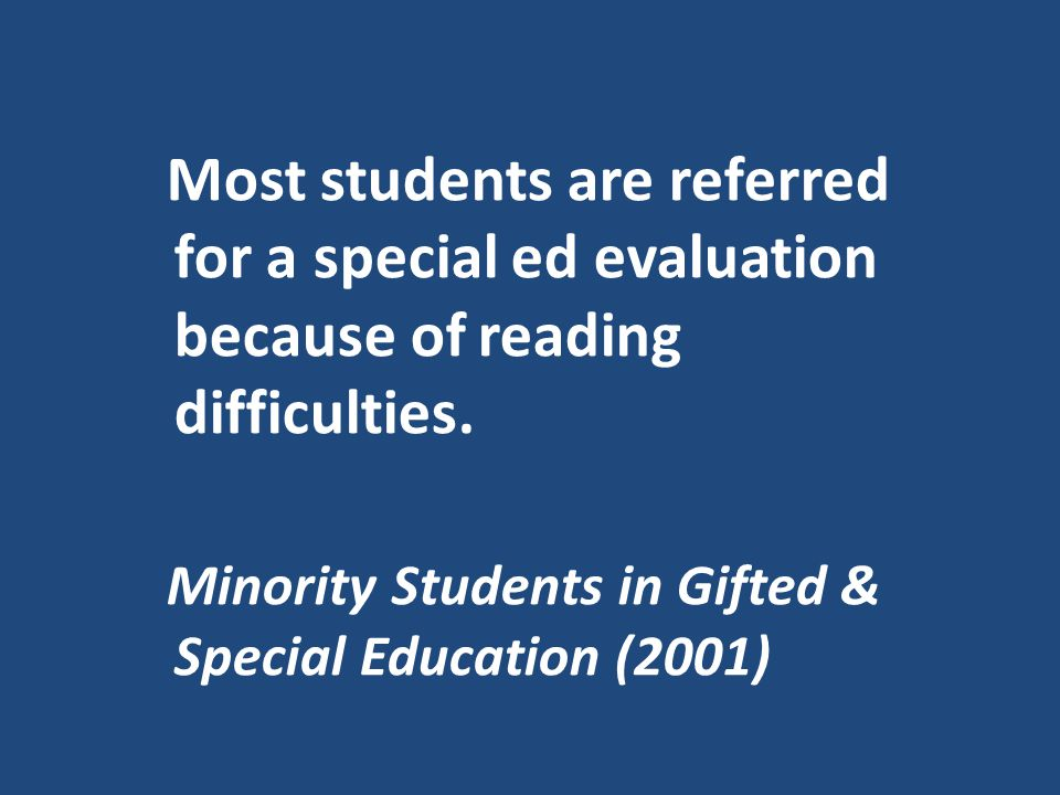 Most students are referred for a special ed evaluation because of reading difficulties.