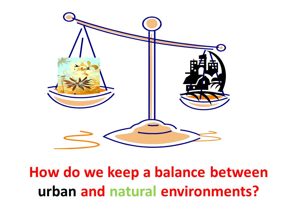 How do we keep a balance between urban and natural environments