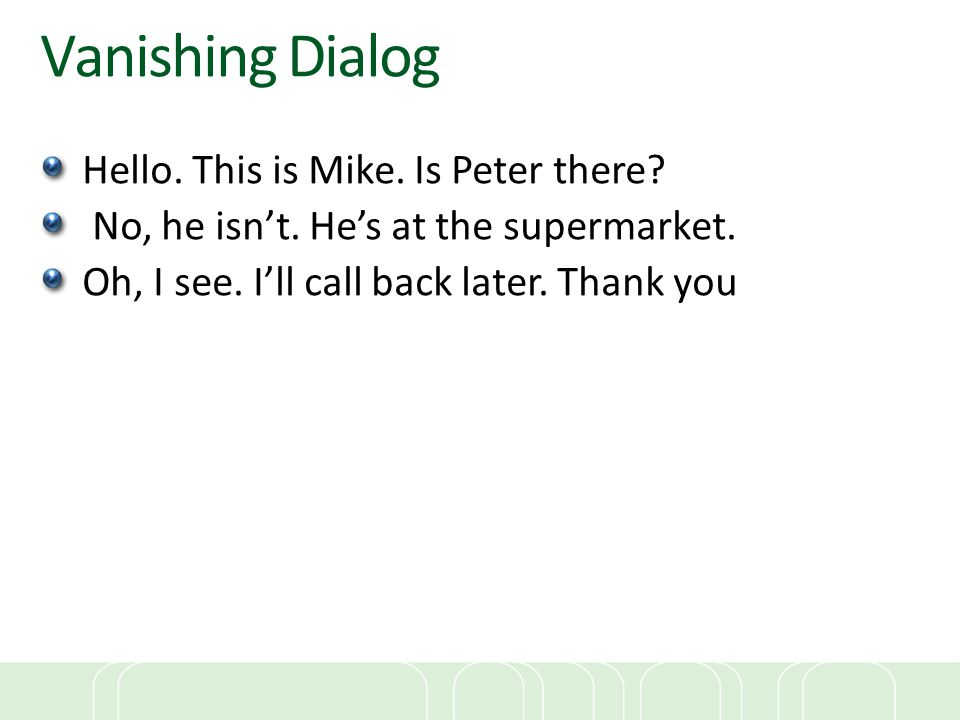 Vanishing Dialog Hello. This is Mike. Is Peter there