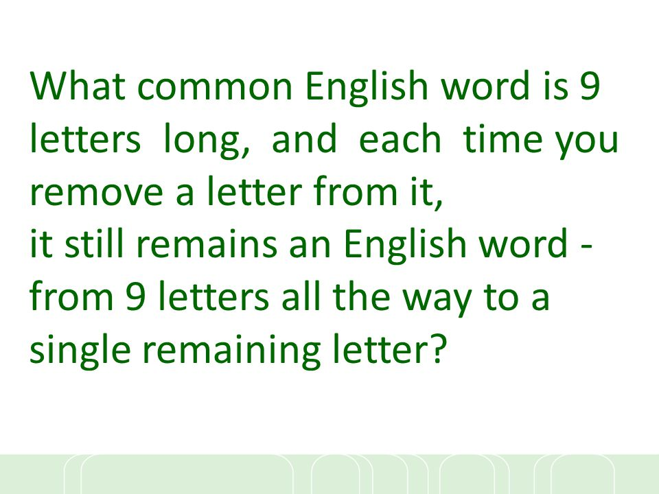 What common English word is 9 letters long, and each time you remove a letter from it,