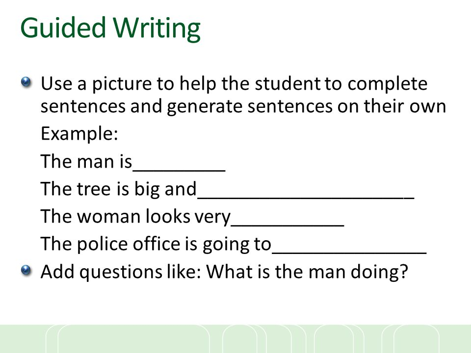 Guided Writing Use a picture to help the student to complete sentences and generate sentences on their own.