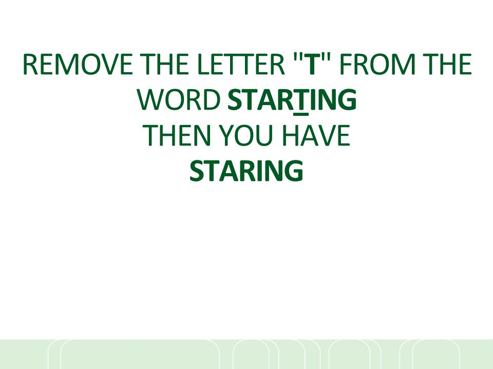REMOVE THE LETTER T FROM THE WORD STARTING THEN YOU HAVE STARING