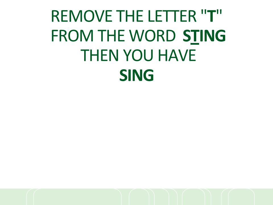 REMOVE THE LETTER T FROM THE WORD STING THEN YOU HAVE SING