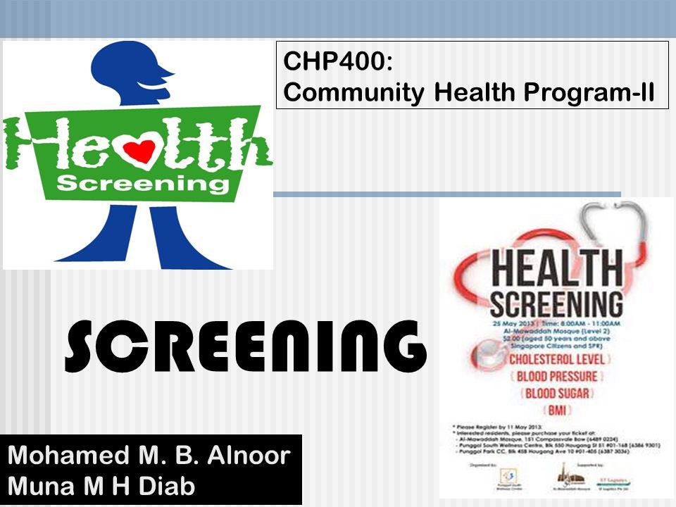 SCREENING CHP400: Community Health Program-lI Mohamed M. B. Alnoor