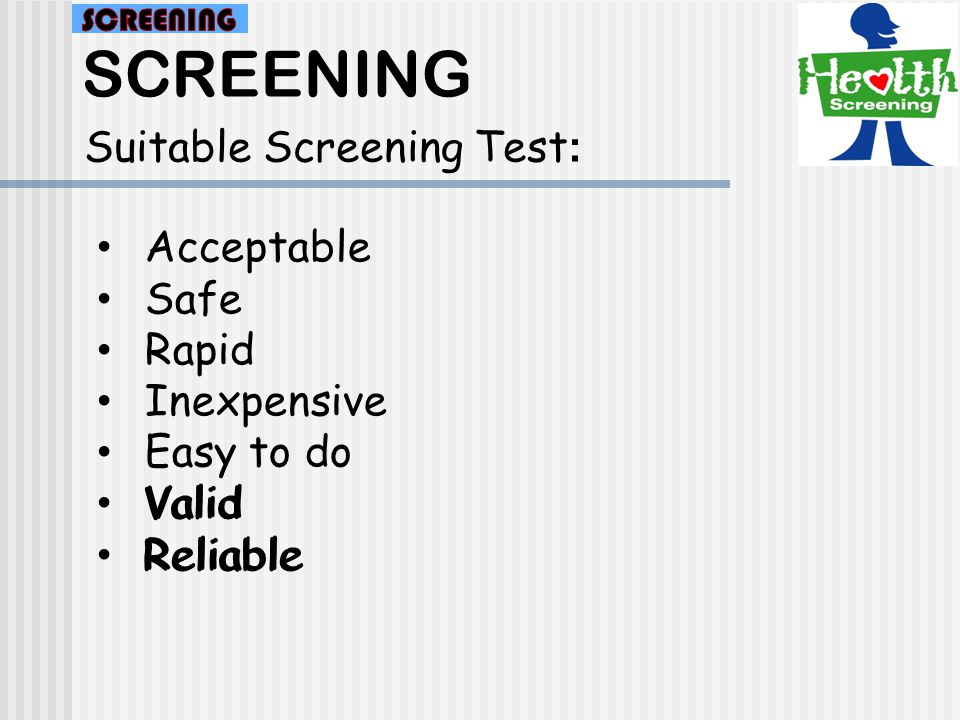 SCREENING Suitable Screening Test: Acceptable Safe Rapid Inexpensive