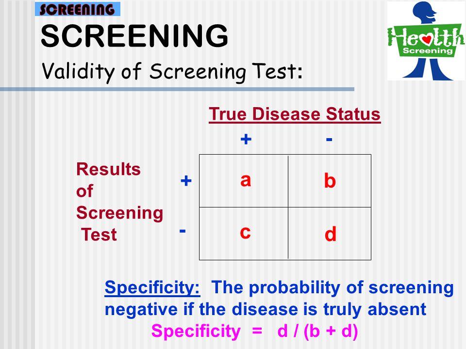 SCREENING Validity of Screening Test: - + a + b - c d