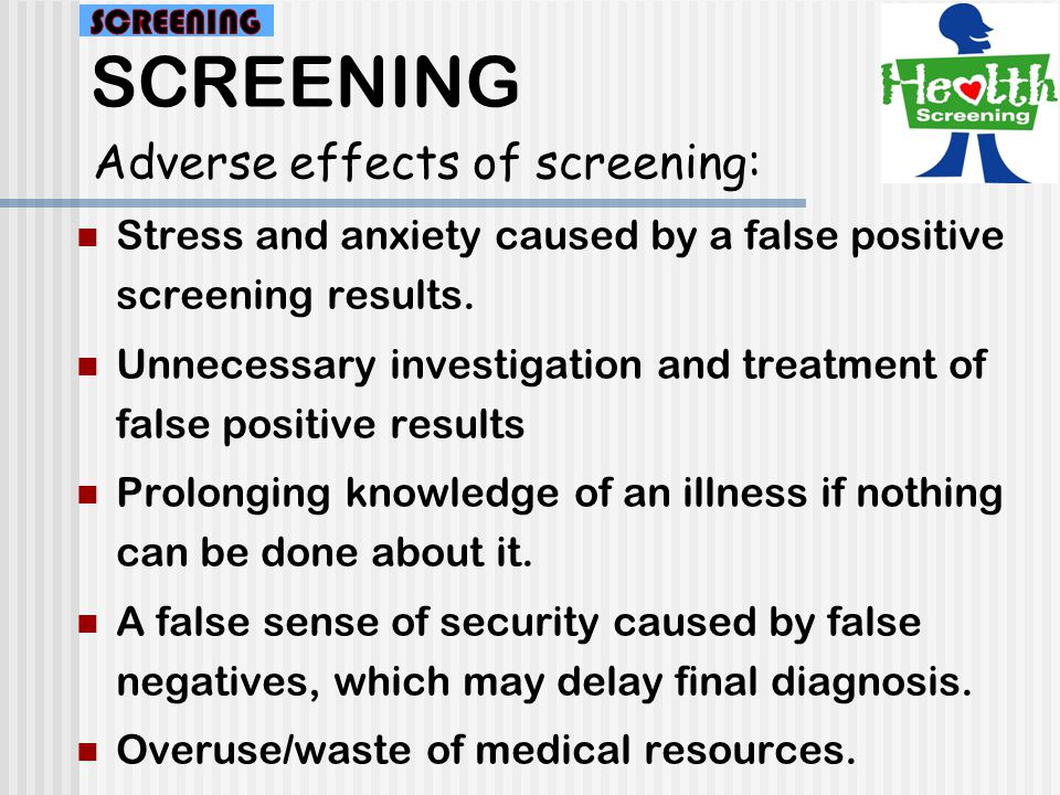 SCREENING Adverse effects of screening:
