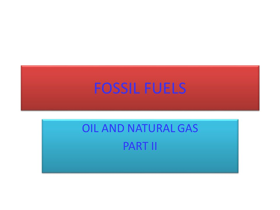 OIL AND NATURAL GAS PART II