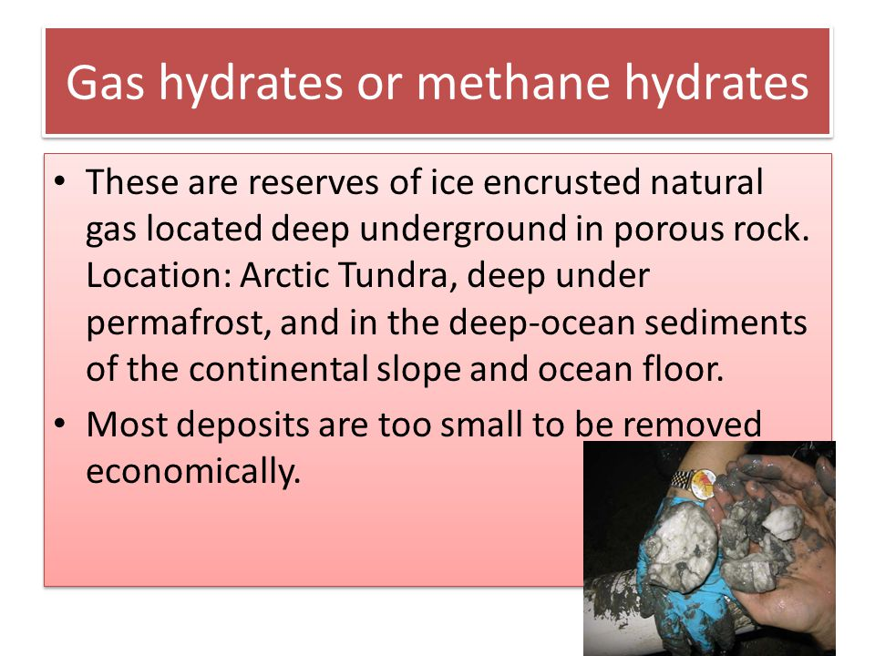 Gas hydrates or methane hydrates
