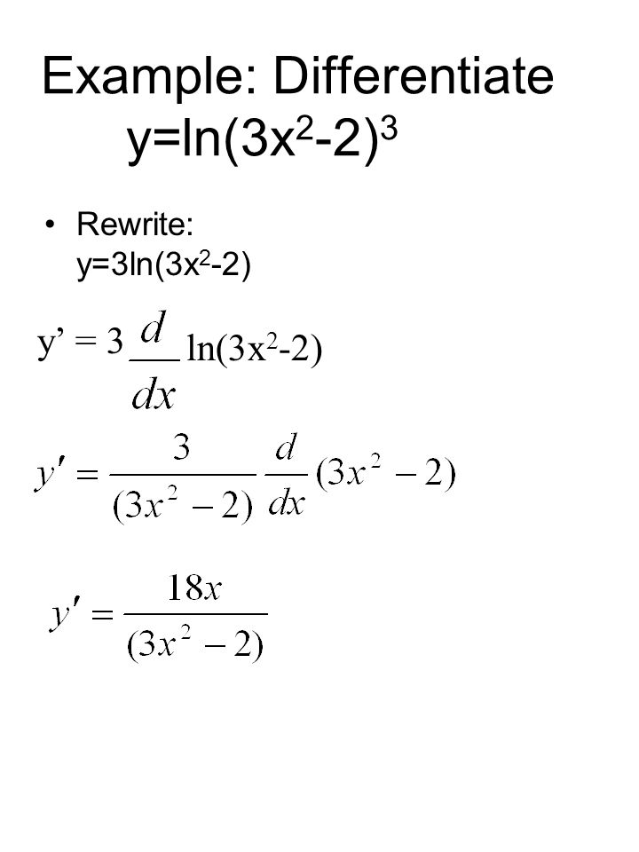 Example: Differentiate y=ln(3x2-2)3