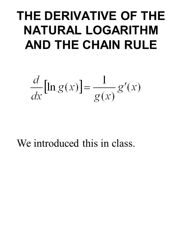 THE DERIVATIVE OF THE NATURAL LOGARITHM AND THE CHAIN RULE